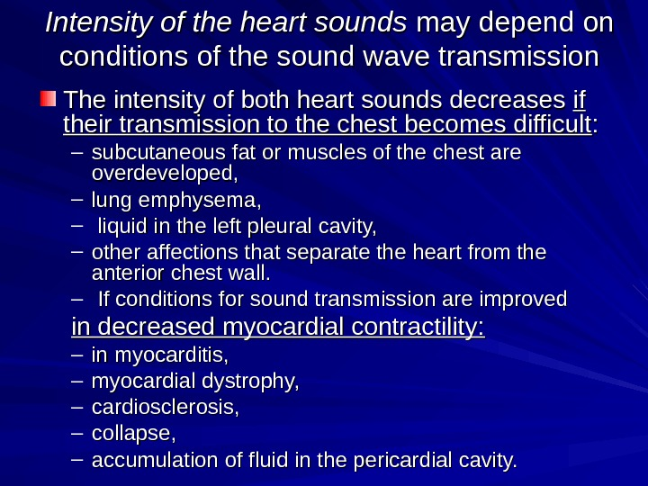 Intensity of the heart sounds may depend on conditions of the sound wave transmission TT