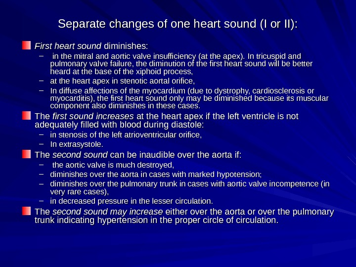 Separate changes of one heart sound (I or II): FF irst heart sound diminishes: –