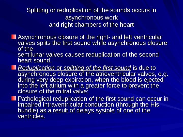 Splitting or reduplication of the sounds occurs in asynchronous work and right chambers of the