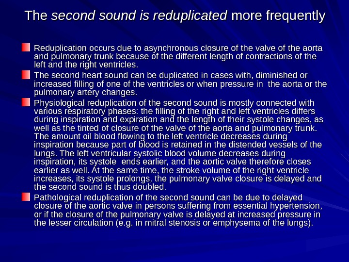 The second sound is reduplicated more frequently Reduplication occurs due to asynchronous closure of the