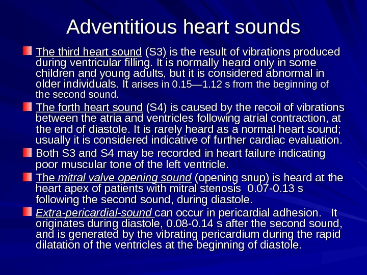Adventitious heart sounds The third heart sound (S 3) is the result of vibrations produced