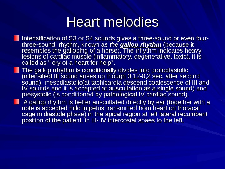 Heart melodies Intensification of S 3 or S 4 sounds gives a three-sound or even
