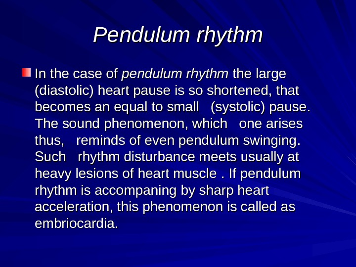 Pendulum rhythm In the case of pendulum rhythm the large (diastolic) heart pause is so