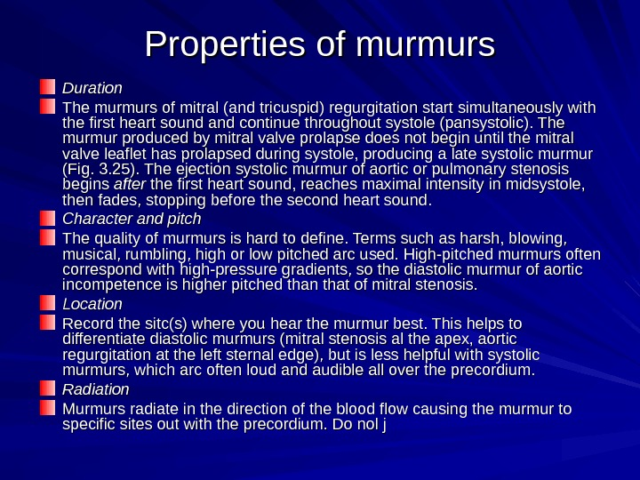 Properties of murmurs Duration The murmurs of mitral (and tricuspid) regurgitation start simultaneously with the