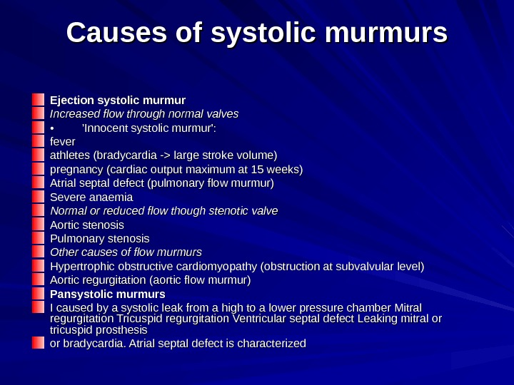 Causes of systolic murmurs Ejection systolic murmur Increased flow through normal valves • • 'Innocent