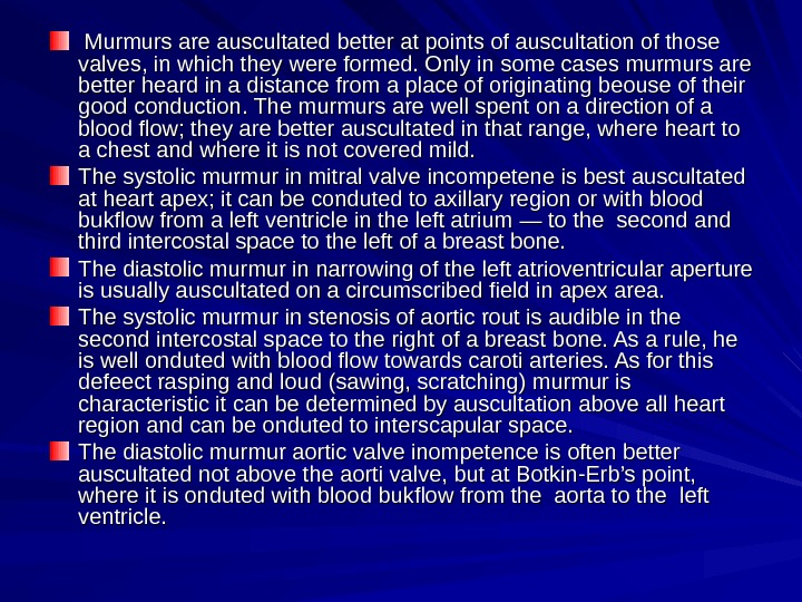 MM urmurs are auscultated better at points of auscultation of those valves, in which