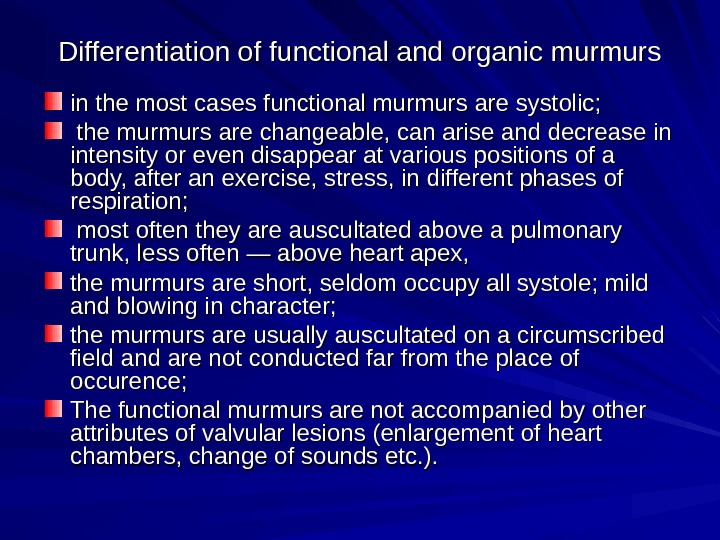 Differentiation of functional and organic murmurs in the most cases functional murmurs are systolic; the