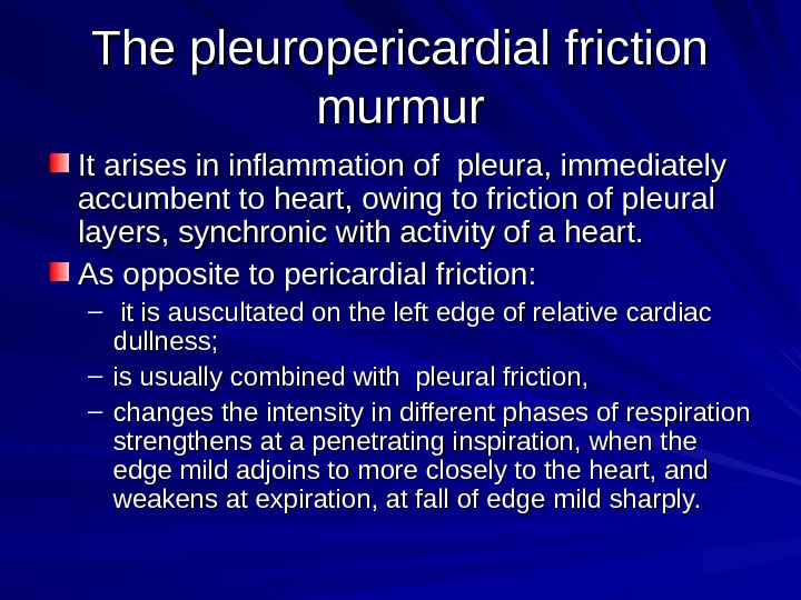 The pleuropericardial friction murmur It arises in inflammation of pleura, immediately accumbent to heart, owing