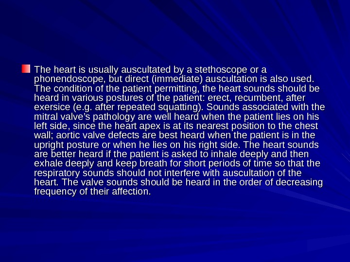 The heart is usually auscultated by a stethoscope or a phonendoscope, but direct (immediate) auscultation