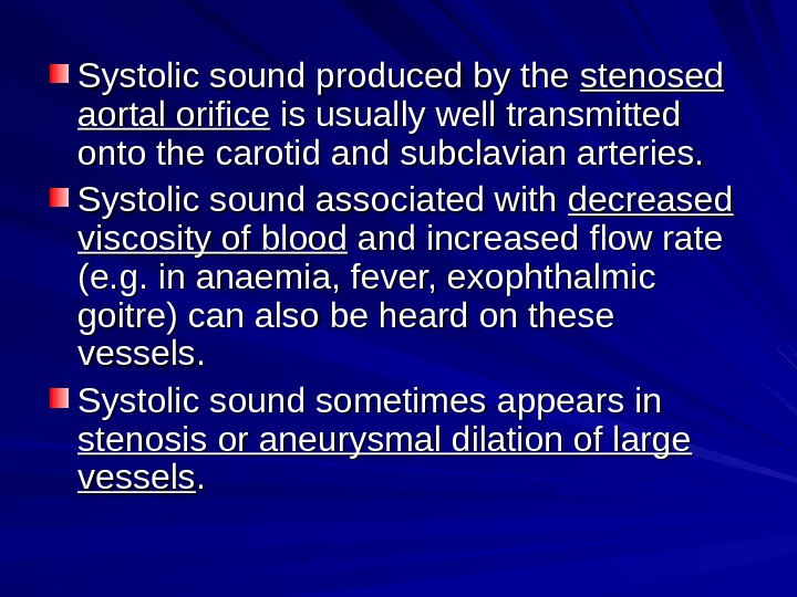 Systolic sound produced by the stenosed aortal orifice is usually well transmitted onto the carotid