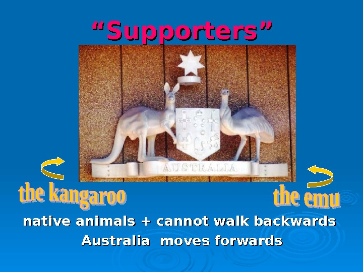 """"" Supporters"" native animals + cannot walk backwards Australia moves forwards"