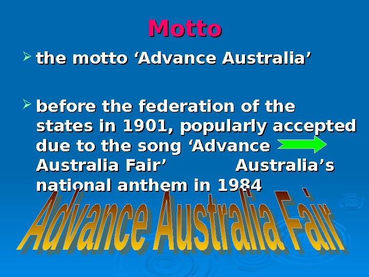 Motto the motto 'Advance Australia'  before the federation of the states in 1901, popularly accepted
