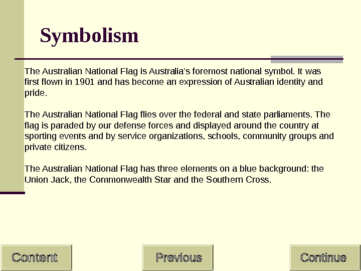 Symbolism The Australian National Flag is Australia's foremost national symbol. It was first flown