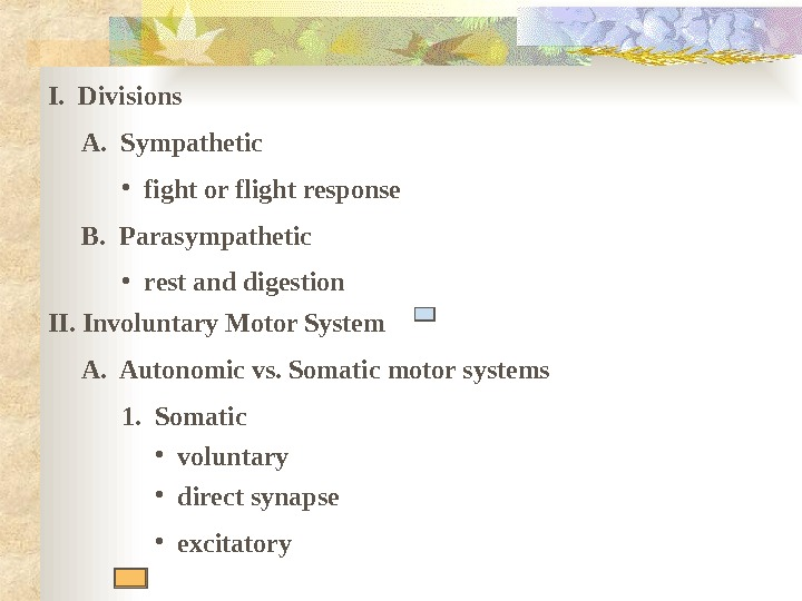 I.  Divisions  A.  Sympathetic • fight or flight response  B.  Parasympathetic
