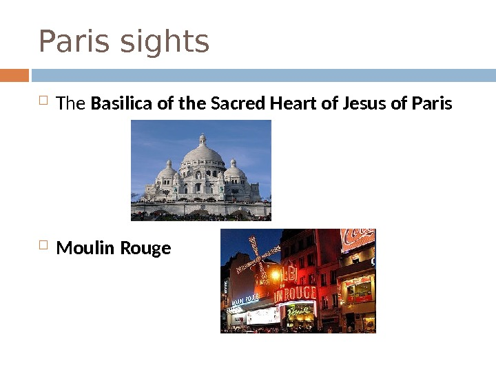 Paris sights The Basilica of the Sacred Heart of Jesus of Paris  Moulin Rouge