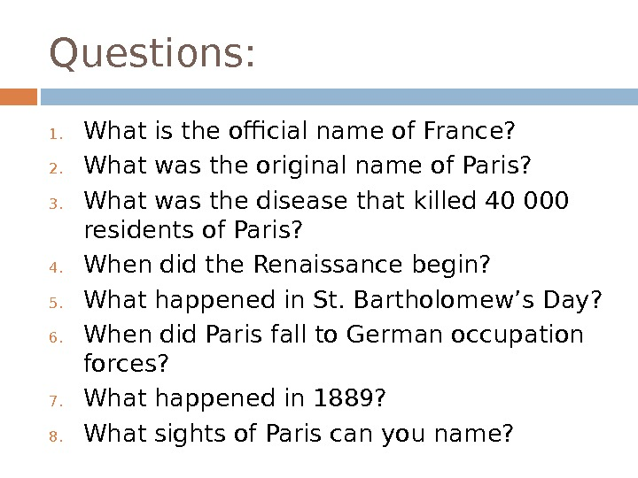 Questions: 1. What is the official name of France? 2. What was the original name of