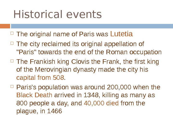 Historical events The original name of Paris was Lutetia The city reclaimed its original appellation of
