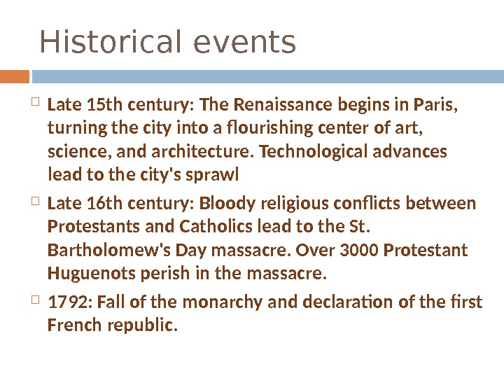 Historical events Late 15 th century: The Renaissance begins in Paris,  turning the city into