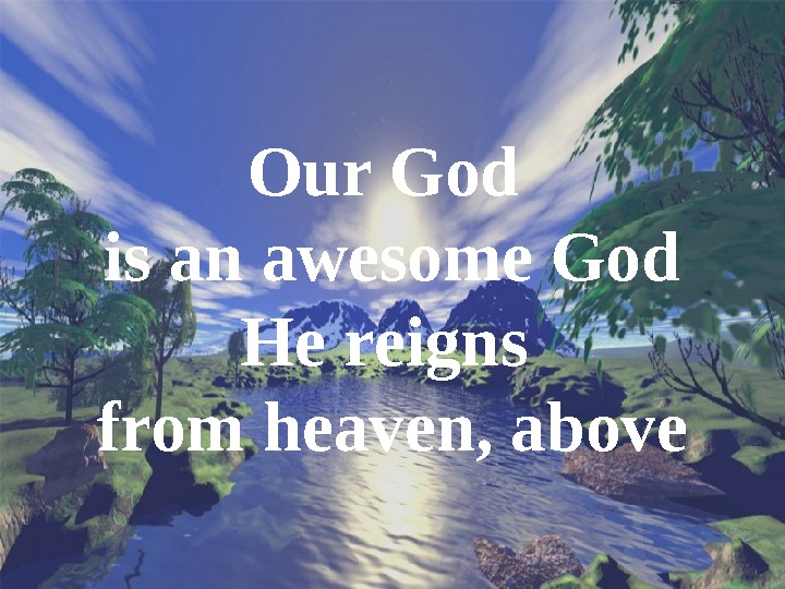 Our God is an awesome God He reigns from heaven, above