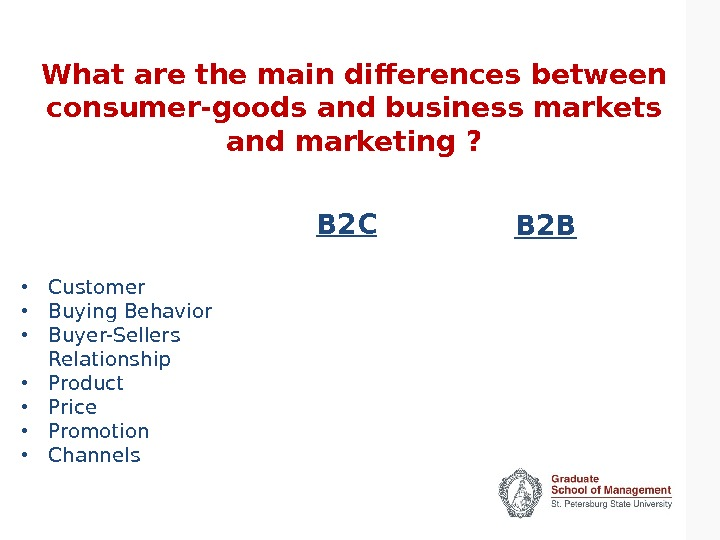 What are the main differences between consumer-goods and business markets and marketing ? B 2 C
