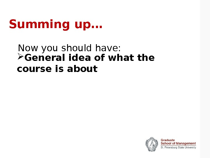 Summing up… General idea of what the course is about Now you should have: