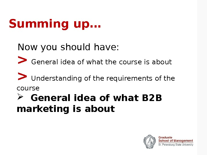 Summing up…   General idea of what the course is about   Understanding of
