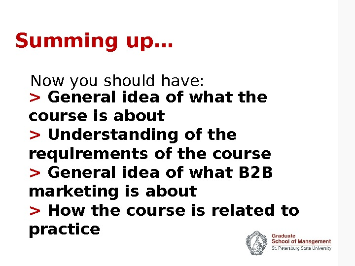 Summing up…  General idea of what the course is about  Understanding of the requirements