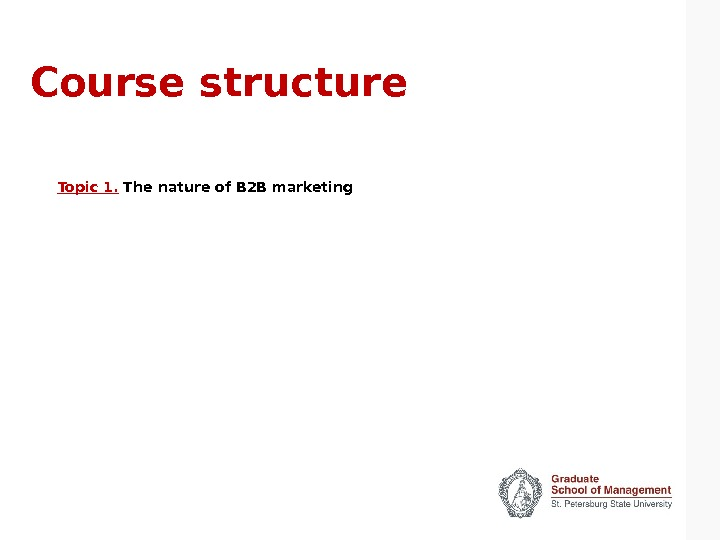 Course structure Topic 1.  The nature of B 2 B marketing