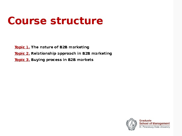 Course structure Topic 1.  The nature of B 2 B marketing Topic 2.  Relationship