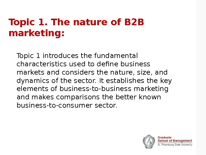 Topic 1. The nature of B 2 B marketing: Topic 1 introduces the fundamental characteristics used