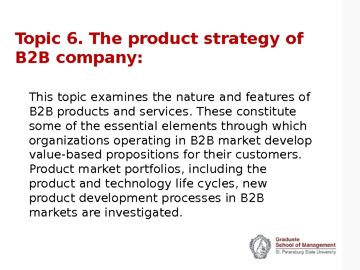 Topic 6. The product strategy of B 2 B company: This topic examines the nature and