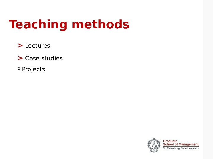 Teaching methods   Lectures   Case studies Projects