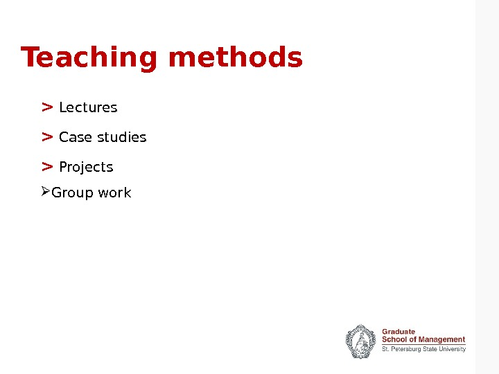 Teaching methods   Lectures   Case studies   Projects Group work