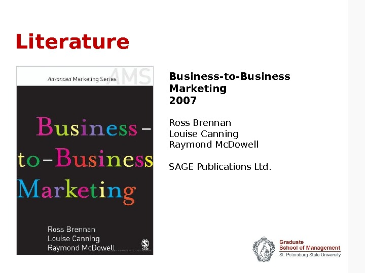 Literature Business-to-Business Marketing 2007 Ross Brennan Louise Canning Raymond Mc. Dowell SAGE Publications Ltd.