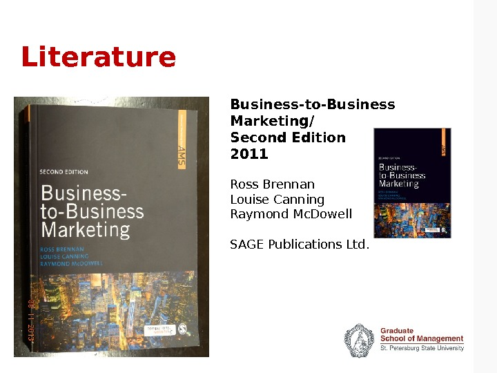 Literature Business-to-Business Marketing/ Second Edition 2011 Ross Brennan Louise Canning Raymond Mc. Dowell SAGE Publications Ltd.