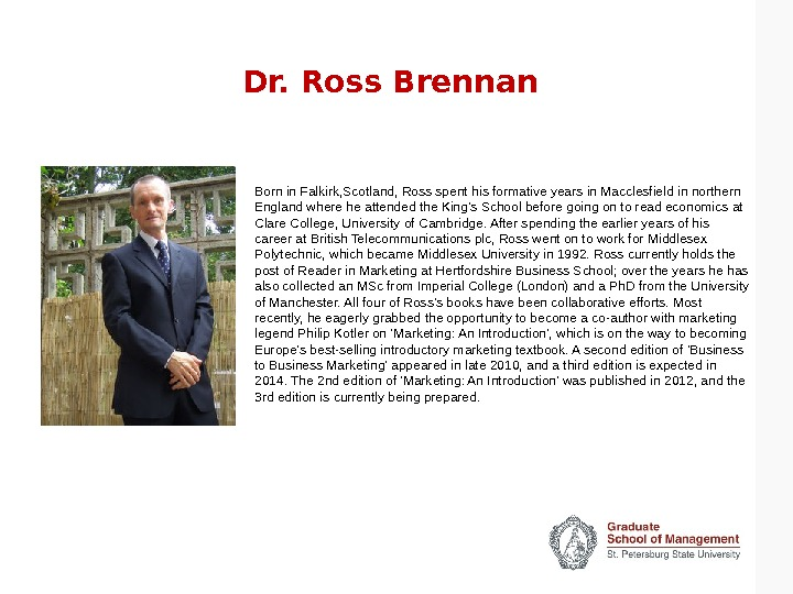 Dr. Ross Brennan Born in Falkirk, Scotland, Ross spent his formative years in Macclesfield in northern