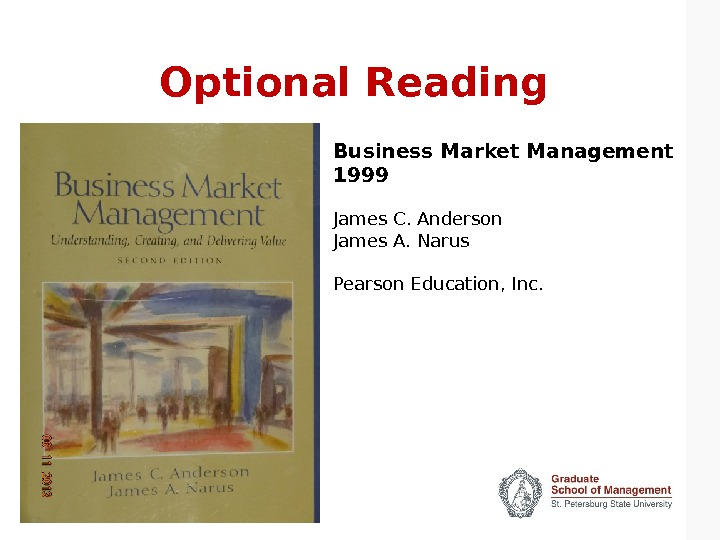 Optional Reading Business Market Management 1999 James C. Anderson James A. Narus Pearson Education, Inc.
