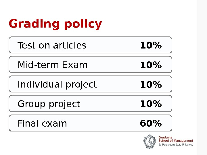 Grading policy Test on articles Mid-term Exam Individual project     Group project Final
