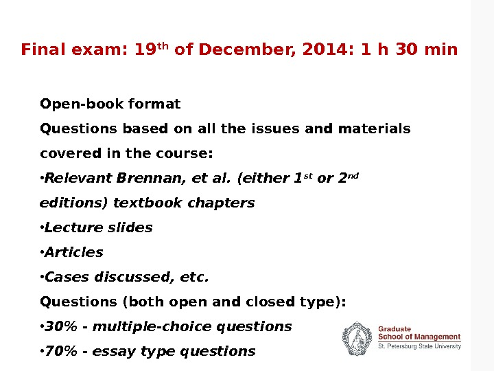 Final exam: 19 th of December, 2014: 1 h 30 min Open-book format Questions based on