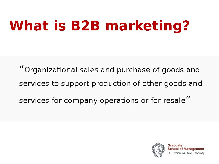 "What is B 2 B marketing? "" Organizational sales and purchase of goods and services to"