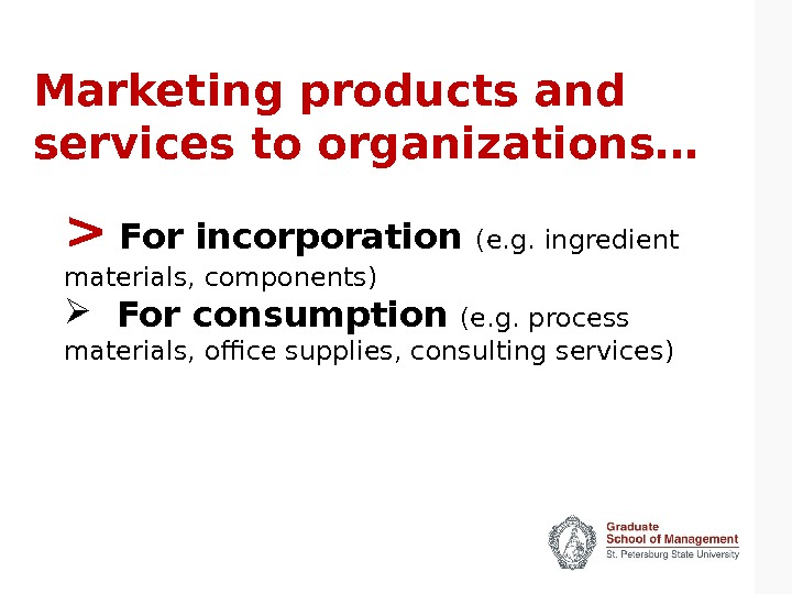 Marketing products and services to organizations…   For incorporation (e. g. ingredient materials, components) For