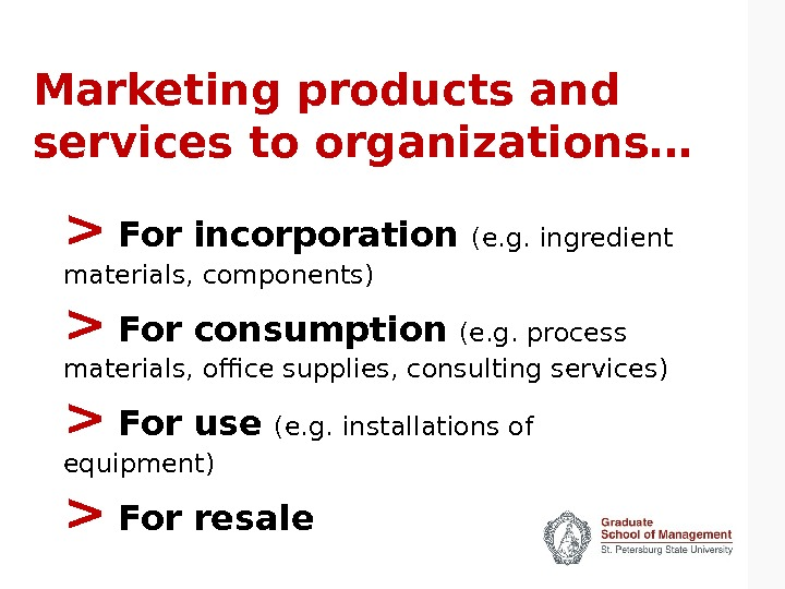 Marketing products and services to organizations…   For incorporation (e. g. ingredient materials, components)