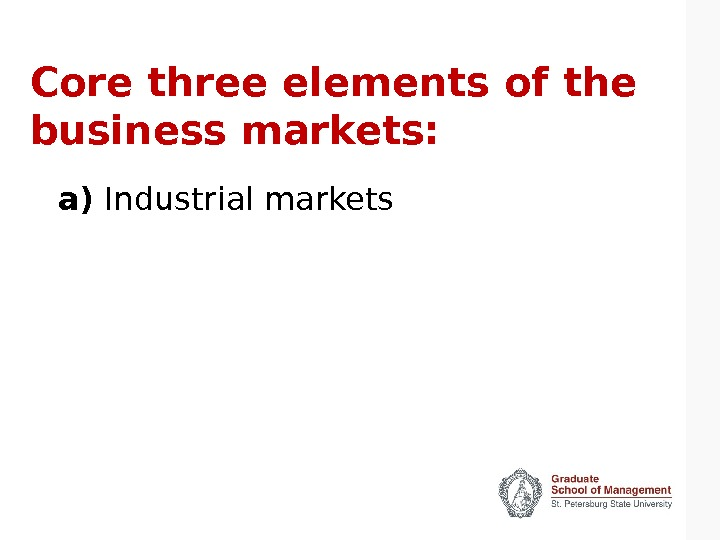 Core three elements of the business markets: a) Industrial markets
