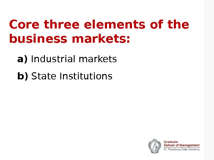 Core three elements of the business markets: a) Industrial markets b) State Institutions