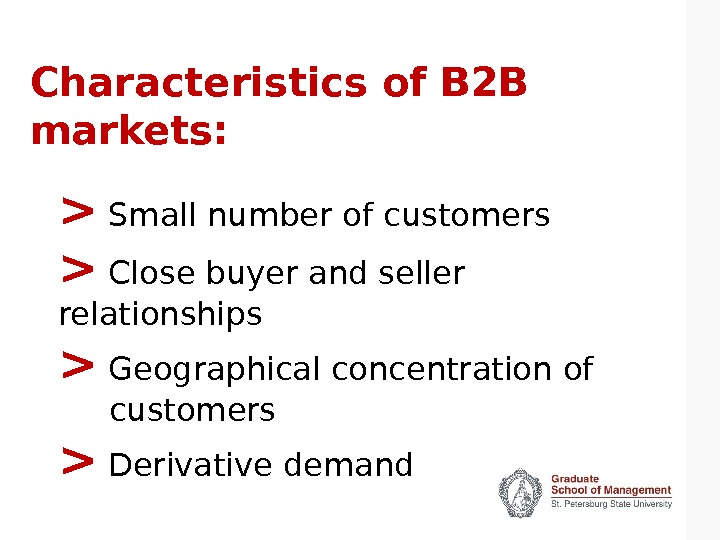 Characteristics of B 2 B markets:  Small number of customers  Close buyer and seller