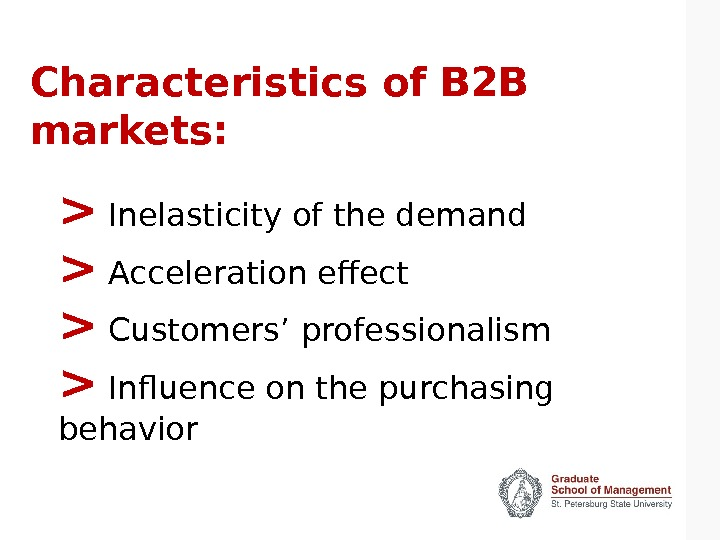 Characteristics of B 2 B markets:  Inelasticity of the demand  Acceleration effect  Customers'