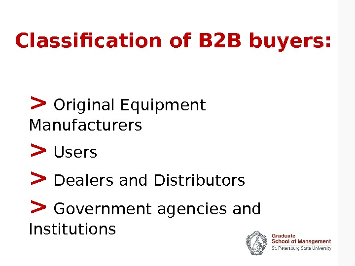 Classification of B 2 B buyers:  Original Equipment Manufacturers  Users  Dealers and Distributors
