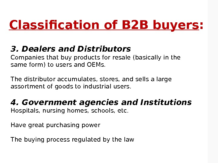 Classification of B 2 B buyers : 3. Dealers and Distributors Companies that buy products for
