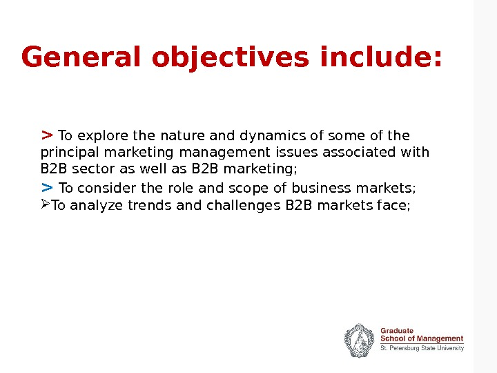 General objectives include:  To explore the nature and dynamics of some of the principal marketing