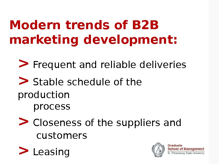 Modern trends of B 2 B marketing development:  Frequent and reliable deliveries  Stable schedule